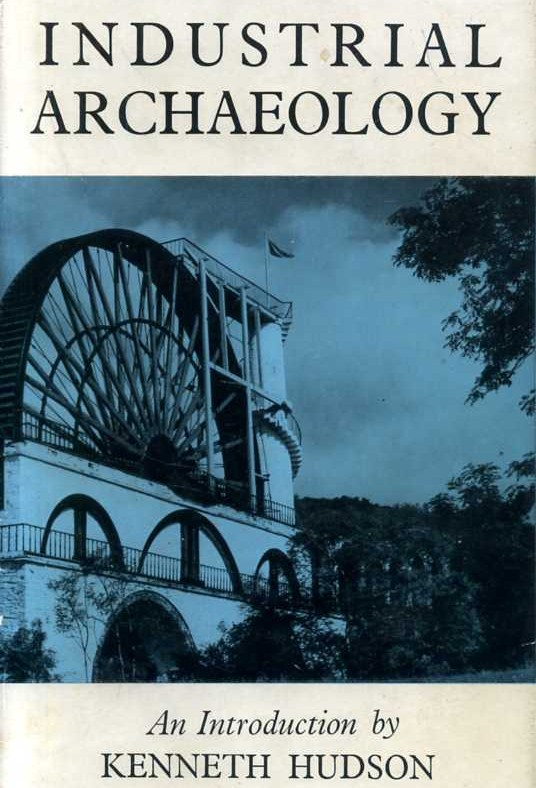 'Industrial Archaeology - An Introduction' by Kenneth Hudson